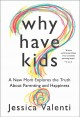 Go to record Why have kids? : a new mom explores the truth about parent...