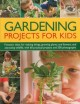 Go to record Gardening projects for kids : fantastic ideas for making t...