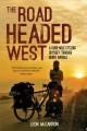 Go to record The road headed west : a 6,000-mile cycling odyssey throug...