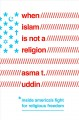Go to record When Islam is not a religion : inside America's fight for ...