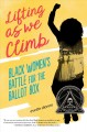 Go to record Lifting as we climb : black women's battle for the ballot ...