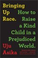 Go to record Bringing up race : how to raise a kind child in a prejudic...