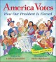 Go to record America votes : how our president is elected